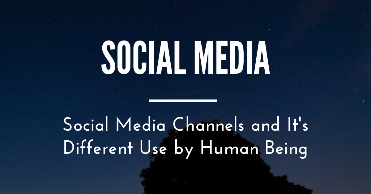 Social Media Channels and It's Different Use By Human Being