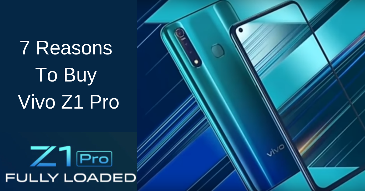 Top 7 Reasons to Buy Vivo Z1 Pro